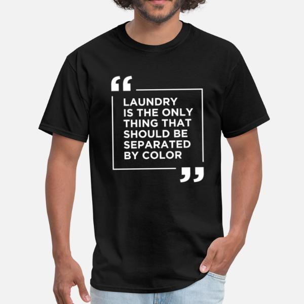 Laundry The Only Thing Separated By Color Quote - Men's T-Shirt